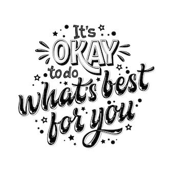 Het is ok om te doen wat het beste voor u is - handgetekende letters. zwart-wit citaat voor geestelijke gezondheidszorg