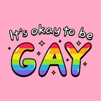 Het is oké om homoseksueel citaat tekst slogan print ontwerp te zijn. vector doodle cartoon karakter afbeelding ontwerp. het is oké om homo-citaattekst te zijn, lgbt rigts slogan printontwerp voor poster, t-shirt concept