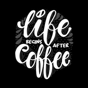 Het leven begint na een koffie. motiverende citaat.