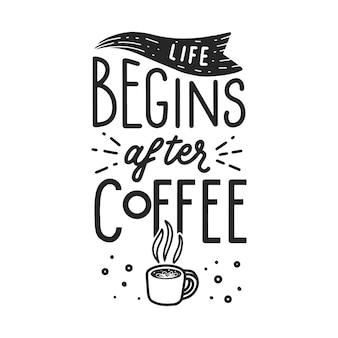 Het leven begint na koffie hand belettering citaat