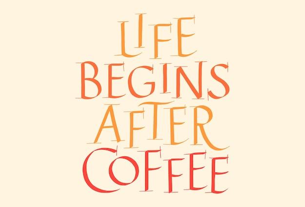 Het leven begint na koffie met de hand getekende belettering typografie