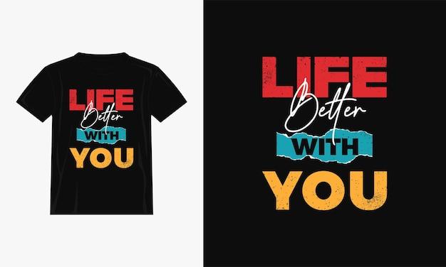 Het leven beter met jou kleurrijke citaten t-shirtontwerp
