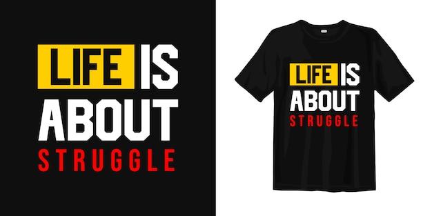 Het leven gaat over strijd. t-shirtontwerpcitaten over het motiverende leven