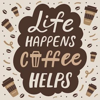Het leven gebeurt koffie helpt belettering citaat poster. handgetekende vectorillustratie