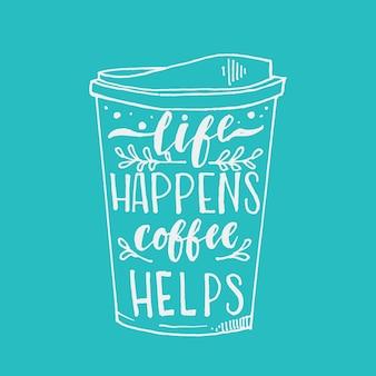 Het leven gebeurt koffie helpt hand getrokken typografie belettering design citaat