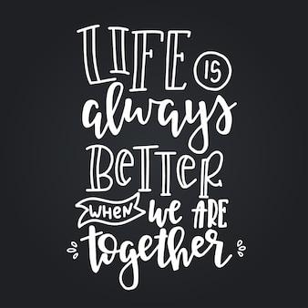 Het leven is altijd beter als we samen zijn handgetekende typografie poster. conceptuele handgeschreven zin home and family handgeschreven kalligrafische ontwerp. inspirerend