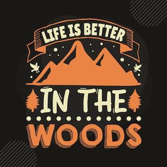Het leven is beter in het bos typografie premium vector tshirt design offertesjabloon