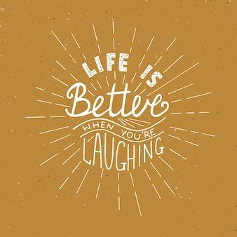 Het leven is beter wanneer je lacht. motiverende belettering