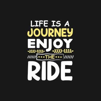 Het leven is een reis geniet van de rit inspiratie en motiverende citaat typografie belettering ontwerp