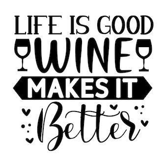 Het leven is goede wijn maakt het beter met de hand belettering premium vector design