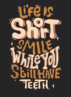 Het leven is kort, glimlach terwijl je nog tanden hebt. citaat typografie belettering