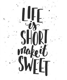 Het leven is kort, het is zoet, belettering.