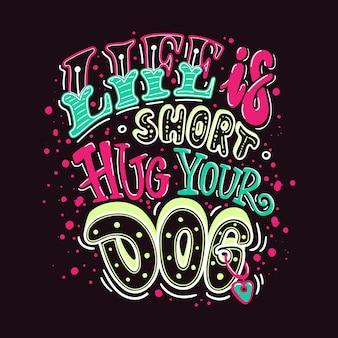 Het leven is kort knuffel je hond in kleur