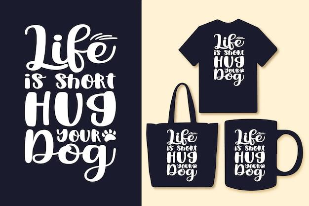 Het leven is kort knuffel je hond typografie citaten voor t-shirt tas of mok