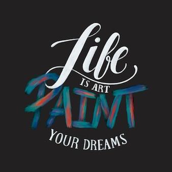 Het leven is kunstverf uw dromen typografie ontwerp illustratie