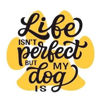 Het leven is niet perfect, maar mijn hond is met de hand belettering