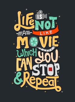 Het leven is niet zoals een film die je kunt stoppen en herhalen. motivatie quotes. citaat belettering.