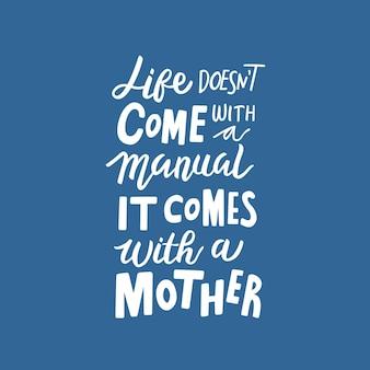 Het leven komt niet met een handleiding, maar met een moeder