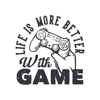 Het leven van het t-shirtontwerp is beter met spel met hand die de vintage illustratie van het gamepad omhoog houdt