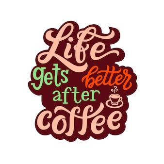 Het leven wordt beter na koffie, belettering citaat