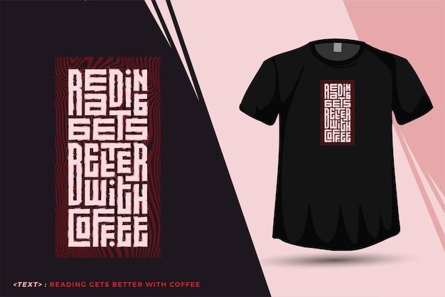 Het lezen van citaten wordt beter met koffie. trendy typografie belettering verticale ontwerpsjabloon voor print t-shirt mode kleding poster en merchandise