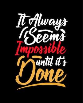 Het lijkt altijd onmogelijk totdat het klaar is. hand getrokken typografie poster