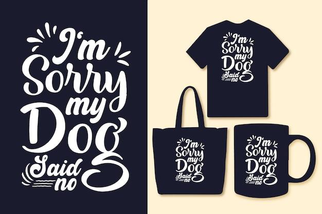 Het spijt me dat mijn hond geen typografische citaten zei voor een t-shirttas of mok