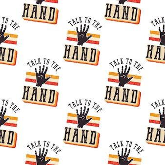 Het stijlpatroon uit de jaren 90 - talk to the hand-citaat, retro naadloos ontwerp. vintage hand getekend jaren negentig t-shirt print ontwerp. voorraad vectorbehang dat op witte achtergrond wordt geïsoleerd.