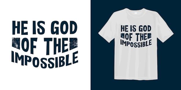 Hij is god van het onmogelijke. motiverende typografie t-shirt design