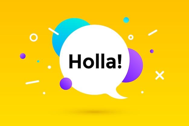 Holla. banner, tekstballon, poster en stickerconcept, geometrische stijl met tekst holla.