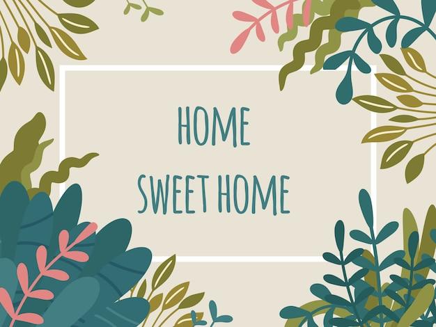 Home sweet home tekst, rechthoekig bloemenframe met handgetekende wilde en huisplanten. weelderige tropische bladeren en groen blad. print design, trendy scandinavische hygge stijl Premium Vector