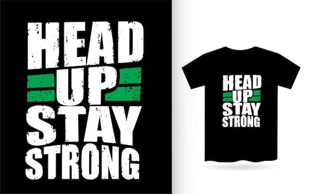 Hoofd omhoog blijven sterke typografie voor t-shirt