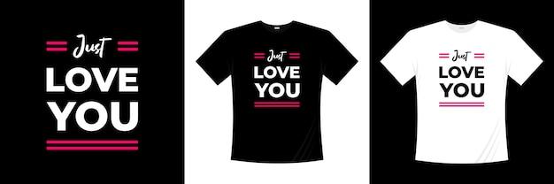 Hou gewoon van je typografie t-shirt design