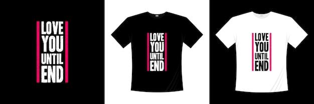 Hou van je tot het einde van het typografie-t-shirtontwerp
