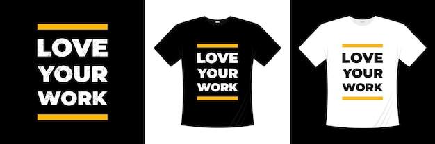 Hou van je werk typografie t-shirtontwerp