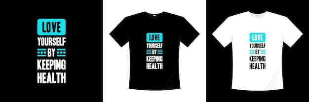 Hou van jezelf door het t-shirtontwerp van de gezondheidstypografie te houden