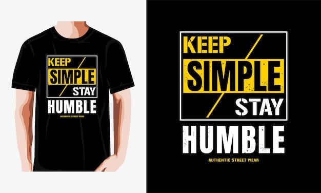 Houd eenvoudig verblijf bescheiden citaten t-shirt ontwerp