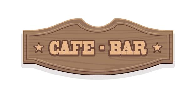 Houten bord, cafe - bar. uithangbordsjabloon voor een café of restaurant in vintage retro wild west-stijl.
