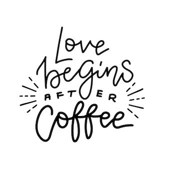 Humorcitaat liefde begint na koffie modieuze kalligrafie met rogendecor