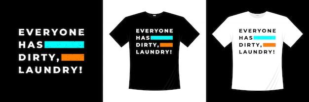 Iedereen heeft vuile was! typografie t-shirt design