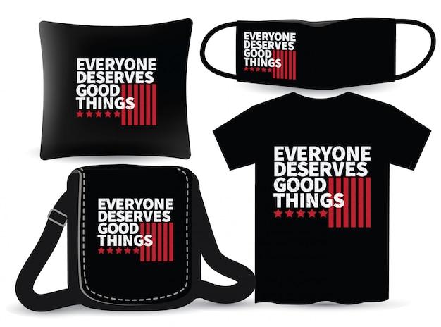 Iedereen verdient goede dingen belettering van ontwerp voor t-shirt en merchandising