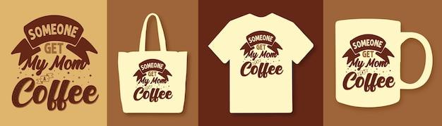 Iemand laat mijn moeder koffie typografie citaten t-shirt ontwerpen