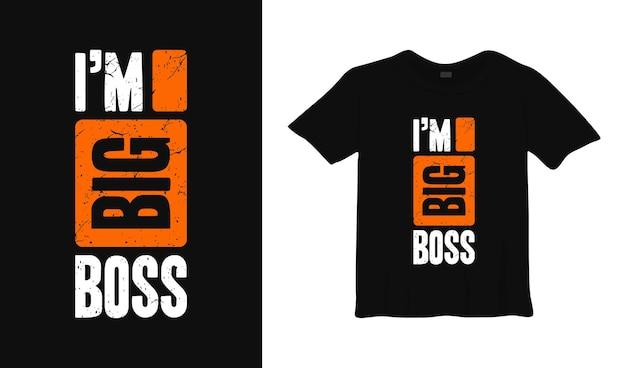 Ik ben een grote baas typografie tshirt ontwerp