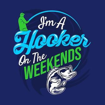 Ik ben een hoer in het weekend. vissen gezegden & citaten