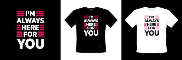 Ik ben er altijd voor jou typografie t-shirt design. liefde, romantische t-shirt.