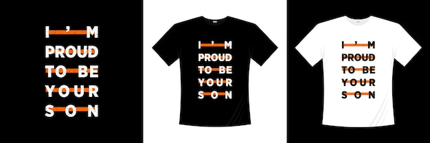 Ik ben er trots op dat ik je zoon typografie t-shirt ontwerp ben. zeggen, zin, citaten t-shirt