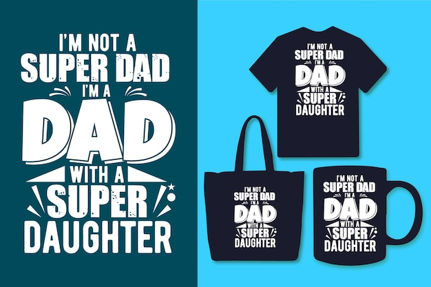 Ik ben geen super vader ik ben een vader met een super dochter typografie vader citeert ontwerp