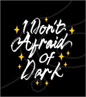 Ik ben niet bang voor een donker belettering motiverende citaat
