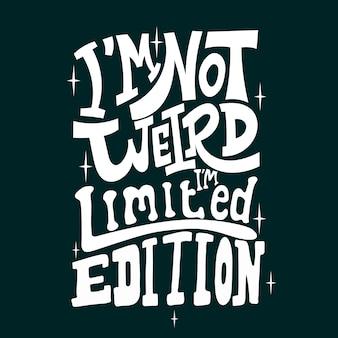 Ik ben niet raar, ik ben limited edition. citaat typografie belettering voor t-shirtontwerp. grappig citaat