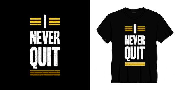 Ik ben nooit gestopt met typografie t-shirt design
